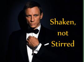 James bond Shaken not Stirred